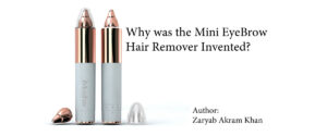 Why was the Mini EyeBrow Hair Remover Invented?