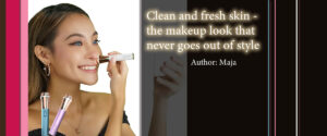 Clean and fresh skin – the makeup look that never goes out of style