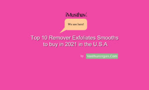 iMusthav® product enters Top 10 Remover Exfoliates Smooths to buy in 2021 in U.S.A